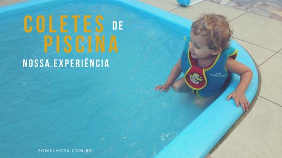 Coletes de piscina – nossa experiência