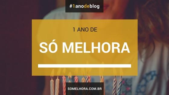 1 ano de blog Só Melhora – vem comemorar com a gente!