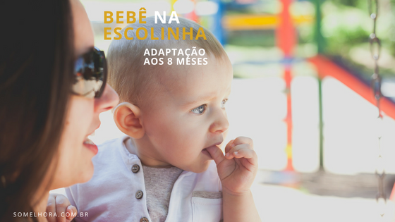 Bebê na escolinha: adaptação escolar aos 8 meses