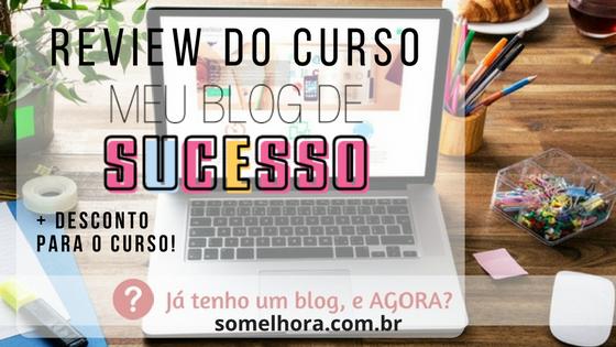 Curso Meu Blog de Sucesso: eu fiz e recomendo!