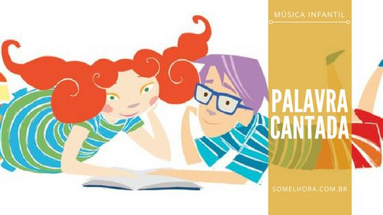 Palavra Cantada: canções infantis incríveis e apaixonantes!
