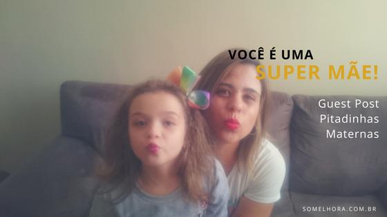 Você é uma Super Mãe (guest post Pitadinhas Maternas)