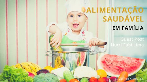 Alimentação saudável em família – por Nutri Fabi Lima