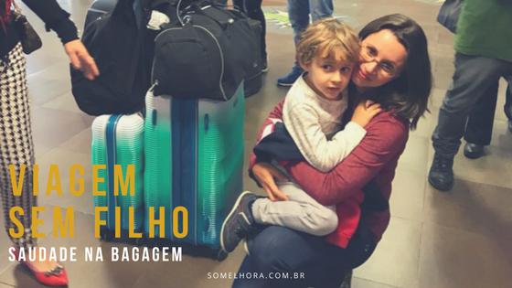 A volta de uma viagem sem filho: bagagem de saudade