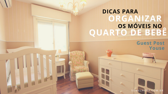 Dicas para organizar os móveis no quarto do bebê