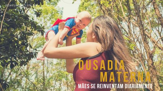 Ousadia materna: mães se reinventam diariamente