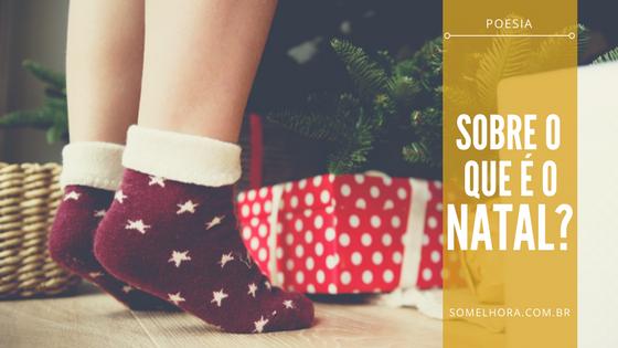 Sobre o que é o Natal? (poema de Natal)
