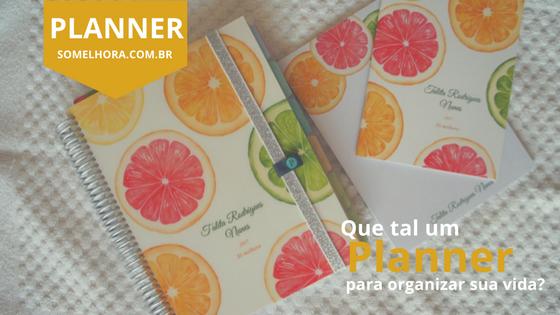 Que tal um planner para organizar sua vida?