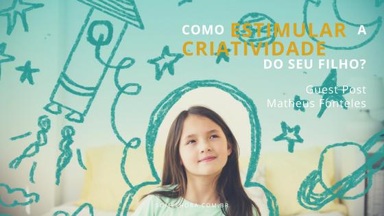 7 dicas para estimular a criatividade do seu filho