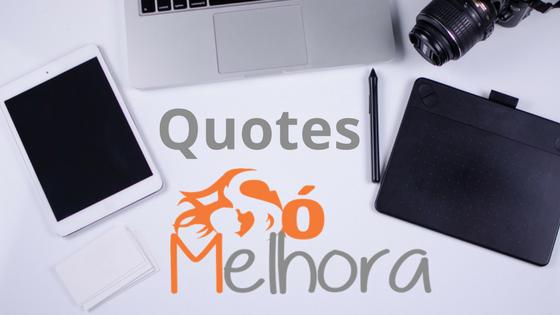 Quotes Só Melhora – Versão 2018: frases de inspiração