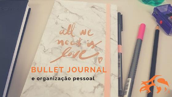 Como um bullet journal pode ajudar na sua organização?