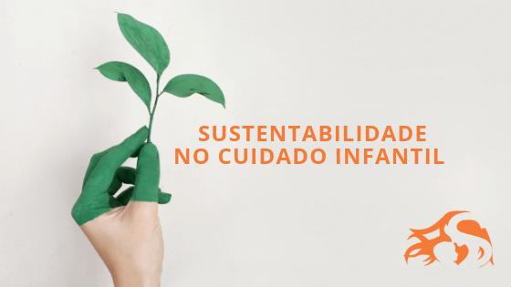 7 Dicas de sustentabilidade no cuidado infantil