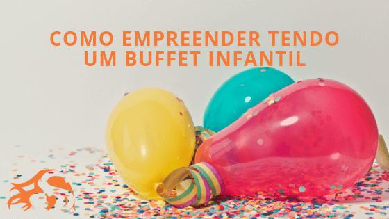Como empreender tendo um Buffet Infantil