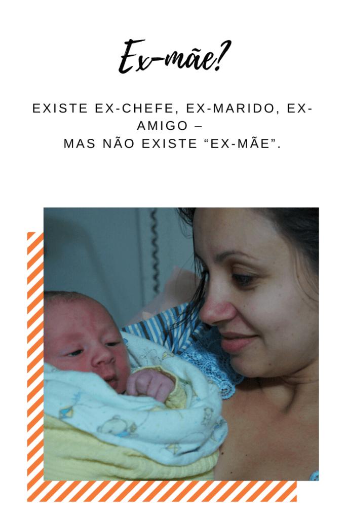 """imagem com o texto: Existe ex-chefe, ex-marido, ex-amigo – mas não existe """"ex-mãe""""."""