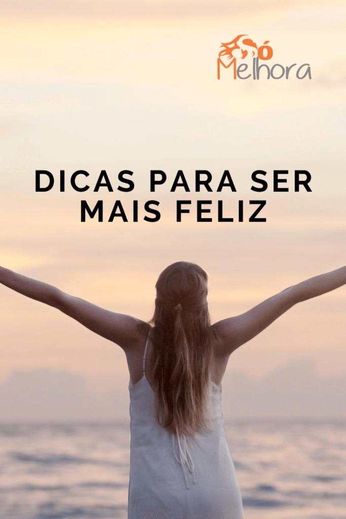 imagem de uma mulher de braços abertos com a frase: dicas para ser mais feliz